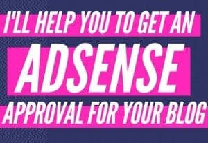 I Will Help You To Get Google Adsense Approval For Your Blog or website